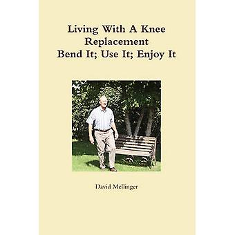 Living With A Knee Replacement by Mellinger & David
