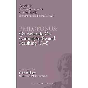 Philoponus On Aristotle On ComingtoBe and Perishing 1.15 by Williams & C.J.F.