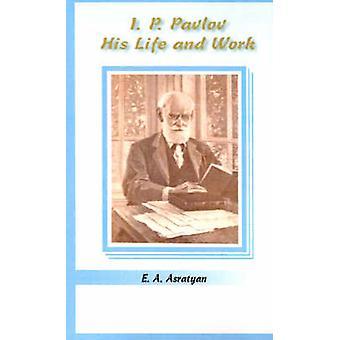 I. P. Pavlov zijn leven en werk van Asratyan & E. A.