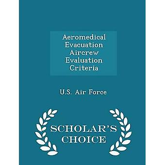 Aeromedical Evacuation Aircrew Evaluation Criteria  Scholars Choice Edition by U.S. Air Force