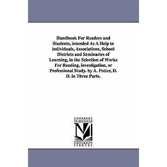 Håndbok For lesere og studenter ment som en hjelp til enkeltpersoner foreninger skoledistriktene og seminarer av læring i utvalg av Works For lesing etterforskning eller Professional S av Potter & Alonzo