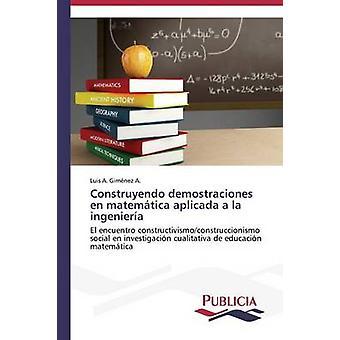 Construyendo demostraciones fr matemtica aplicada a la d'ingeniera par Gimnez A. Luis A.