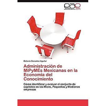 Administracion de MPMI Mexicanas En La Economia del Conocimiento da Gonz Lez Aguilar & Octavio