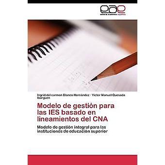 Modelo de Gestin Para Las IES Basado En Lineamientos del CNA von Blanco Hernndez Ingrid del Carmen