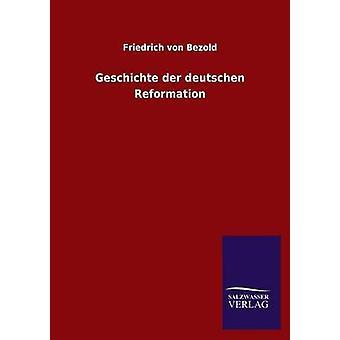 Geschichte Der Deutschen Reformation von Bezold & Friedrich Von