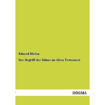 Der Begriff Der Suhne Im Alten Testament by Riehm & Eduard Karl August