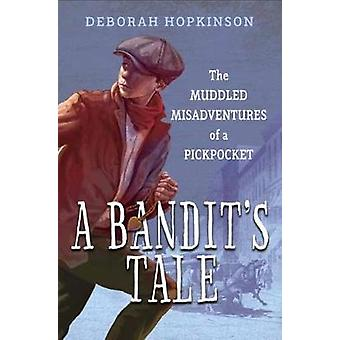 A Bandit's Tale The Muddled Misadventures Of A Pickpocket by Deborah