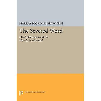 The Severed Word - Ovid's Heroides and the Novela Sentimental by Marin