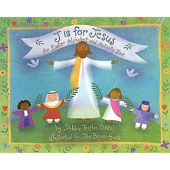 J is for Jesus - An Easter Alphabet and Activity Book by Debbie Trafto