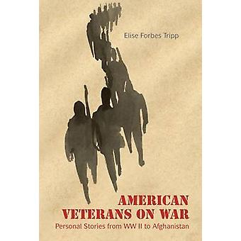 American Veterans on War - Personal Stories from WWII to Afghanistan b
