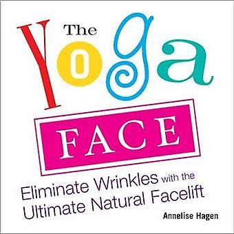 Yoga Face - Eliminate Wrinkles with the Ultimate Natural Facelift by A