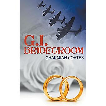 G.I. Bridegroom by Charmian Coates - 9781785071607 Book