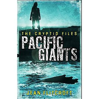 The Cryptid Files - Pacific Giants by Jean Flitcroft - 9781908195272 B