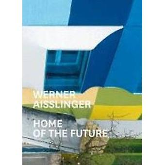 Werner Aisslinger - Home of the Future by Werner Aisslinger - Home of t