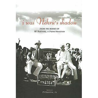 I Was Nehru's Shadow - From the Diaries of K F Rustamji and Padma Vibh