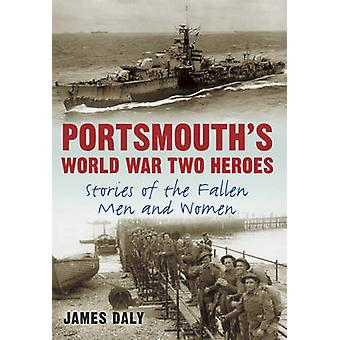 Portsmouth's World War Two Heroes - Stories of the Fallen Men and Wome