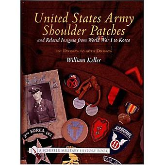 United States Army Shoulder Patches and Related Insignia: From World War I to Korea 1st Division to 40th Division