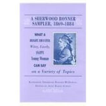 Sherwood Bonner Sampler 1869-1884 - What a Young Woman Can Say on Vari