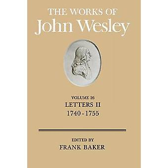 The Works of John Wesley Volume 26 Letters II 17401755 by Baker & Frank