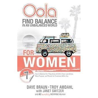 Oola for Women  Find Balance in an Unbalanced World by D Braun