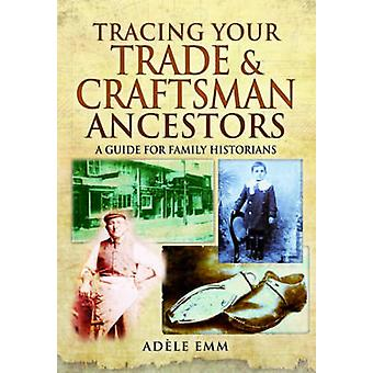 Tracing Your Trade and Craftsmen Ancestors by Adle Emm