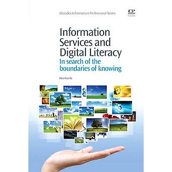 Information Services and Digital Literacy In Search of the Boundaries of Knowing by Huvila & Isto