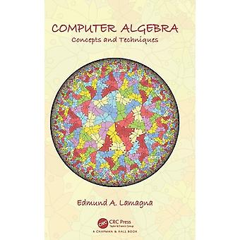 Computer Algebra  Concepts and Techniques by Lamagna & Edmund A.