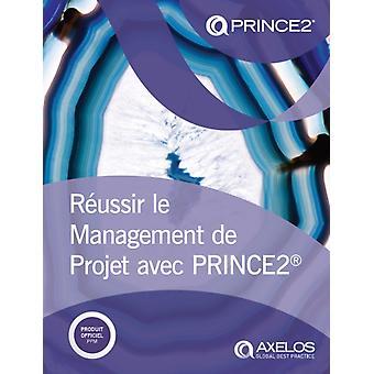Raussir le Management de Projet avec PRINCE2 Franse print versie van het managen van succesvolle projecten met PRINCE2 door AXELOS