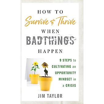 How to Survive and Thrive When Bad Things Happen by Taylor & Jim