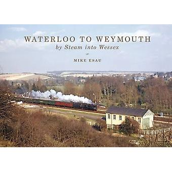 Waterloo to Weymouth By Steam into Wessex by Esau & Mike