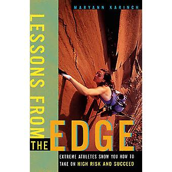 Lessons from the Edge Extreme Athletes Show You How to Take on High Risk and Succeed by Karinch & Maryann