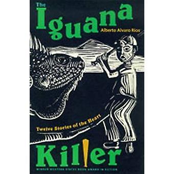 The Iguana Killer Twelve Stories of the Heart par Ros et Alberto Alvaro