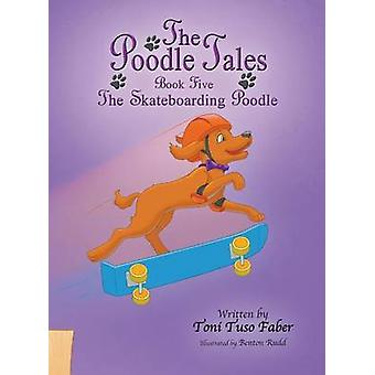 The Poodle Tales Book Five The Skateboarding Poodle by Faber & Toni Tuso