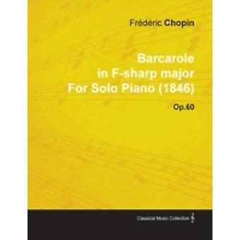 Barcarole in FSharp Major by Fr D Ric Chopin for Solo Piano 1846 Op.60 by Chopin & Fr D. Ric
