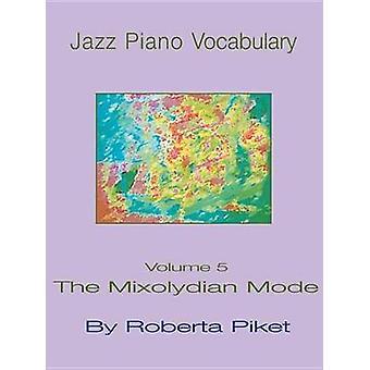 Jazz Piano Vocabulary Volume 5 the Mixolydian Mode by Piket & Roberta