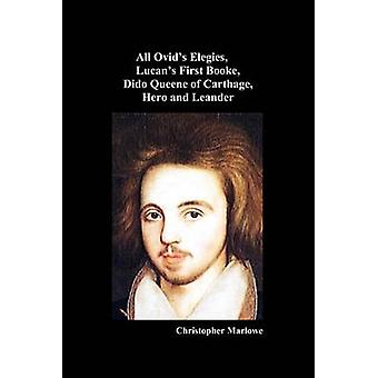 The Complete Works of Christopher Marlowe Vol . I All Ovids Elegies Lucans First Booke Dido Queene of Carthage Hero and Leander by Marlowe & Christopher