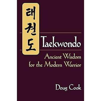 Taekwondo's Ancient Wisdom for the Modern Warrior by Doug Cook - 9781
