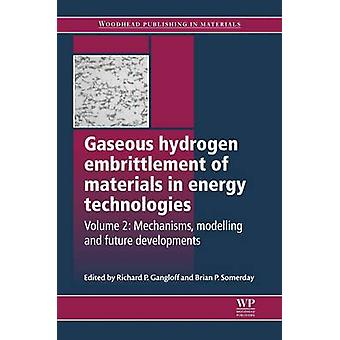 Gaseous Hydrogen Embrittlement of Materials in Energy Technologies Mechanisms Modelling and Future Developments by Gangloff & Richard P.