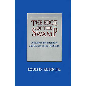 Edge of the Swamp A Study in the Literature and Society of the Old South by Rubin & Louis D. & Jr.