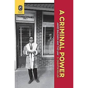A Criminal Power James Baldwin and the Law by Miller & D. Quentin
