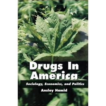 Drugs in America Sociology Economics and Politics by HAMID & ASNLEY