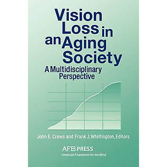 Vision Loss in an Aging Society A Multidisciplinary Perspective by Crews & John E.