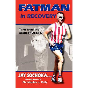 Fatman in Recovery Tales from the Brink of Obesity by Sochoka & Jay