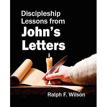 Discipleship Lessons from Johns Letters by Wilson & Ralph F