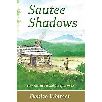 Sautee Shadows Book One of the Georgia Gold Series by Weimer & Denise