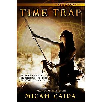 Time Trap Red Moon science fiction time travel trilogy book 1 by Caida & Micah