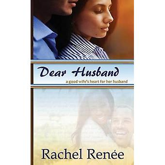 Dear Husband A Good Wifes Heart for Her Husband by Renee & Rachel