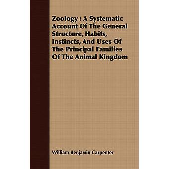 Zoology  A Systematic Account Of The General Structure Habits Instincts And Uses Of The Principal Families Of The Animal Kingdom by Carpenter & William Benjamin