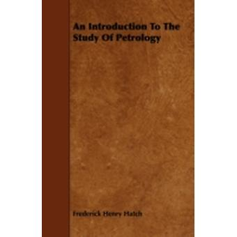 An Introduction To The Study Of Petrology by Hatch & Frederick Henry
