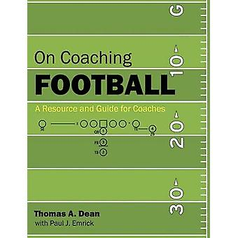On Coaching Football A Resource and Guide for Coaches by Dean & Thomas A.